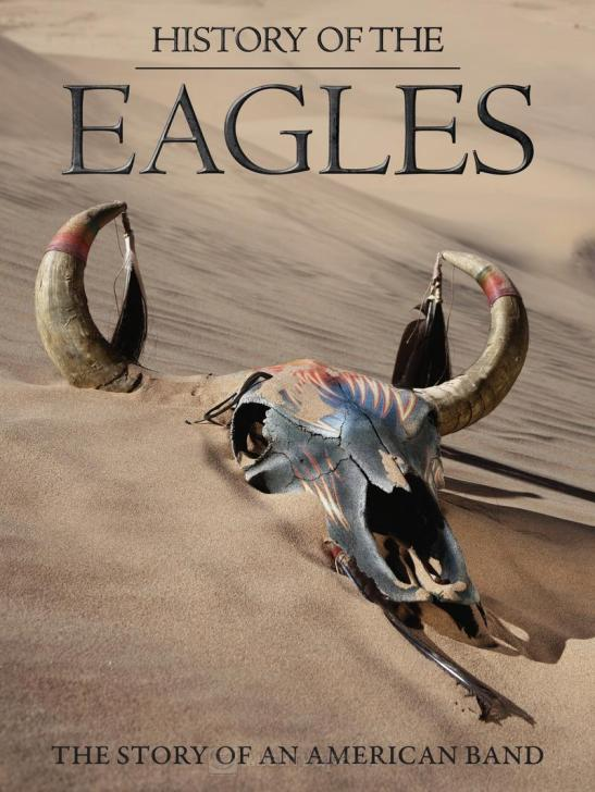 History Of The Eagles The Story Of An American Band